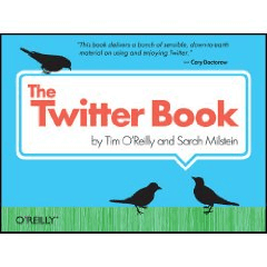 The Twitter Book by Tim O'Reilly and Sarah Milstein