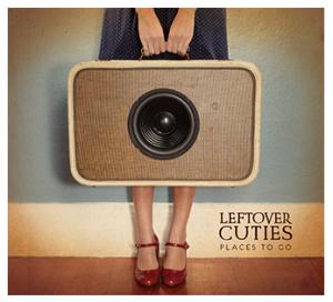 Leftover Cuties Places To Go album review